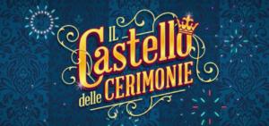 Il Castello delle Cerimonie: che cos'è, come funziona, come scrivere per partecipare, orari tv e streaming